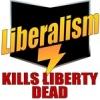 Liberalism - Kills Liberty Dead!