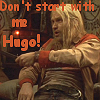 Don't start with me hugo!