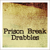 Prison Break Drabbles