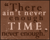 there ain't never enough time