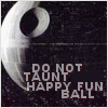 happy fun ball OF DEATH!