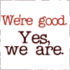 We're good. Yes we are.