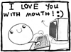 I Love You With Mouth :)