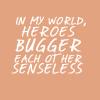 Buggering heroes!