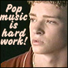 Justin-pop music is hard work