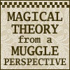 Magical Theory from a Muggle Perspective