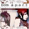春歌: born apart