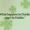 what happens in dublin...