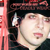 Deadly weapons.