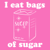 I eat bags of Sugar