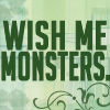 wish me monsters