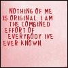 Nothing of me is orignial