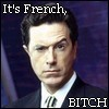 it's french, bitch