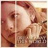 dream this world away