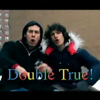 Double True!