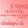 Curiosity + Schrodinger's Cat = OTP!: by