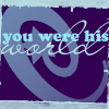 You were his world - Quote