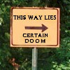 This way lies certain doom