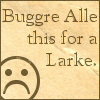 Buggre Alle This For A Larke