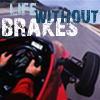 Life Without Brakes