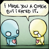 I made you a cookie but I eated it