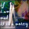 merciful madness
