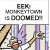 monkeytown is doomed!