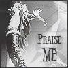 praise me