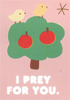 I prey for you.