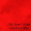 Political - How I Miss the Cold War