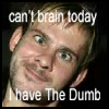 can't brain today