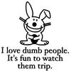 HAPPY BUNNY Dumb People Trip