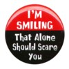 dragonsangel68: Button - I'm smiling that should scare y