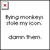 instructor of the immobile arts: flying monkeys