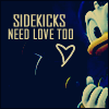 """Sidekicks Need Love Too"""