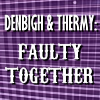 Thermy: Denbigh and Thermy: Faulty Together