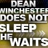 SPN - Dean Does Not Sleep