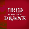 Tired not drunk