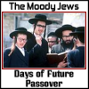 The Moody Jews: Days of Future Passover