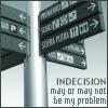 Indecision