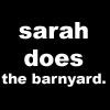 Sarah :): I DO THE BARNYARD!
