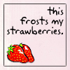 Frosts my strawberries