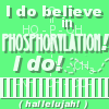 I do believe in phosphorylation! I do!