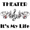 music, its my life, drama, theater is life