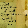 the contradiction of what i expected you