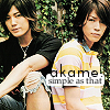 Akame.  Simple As That.