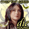 And now a word from our sponsor...: Only the good die young