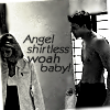 Lauren: Angel shirtless woah!