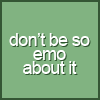 dont be so emo