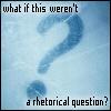 rhetorical question